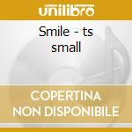 Smile - ts small cd musicale