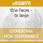 B/w faces - ts large cd musicale
