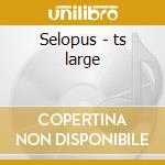 Selopus - ts large cd musicale