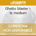 Ghetto blaster - ts medium cd musicale