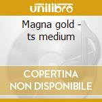 Magna gold - ts medium cd musicale