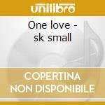 One love - sk small cd musicale