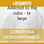 Addicted to the cube - ts large cd musicale