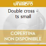 Double cross - ts small cd musicale