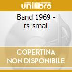 Band 1969 - ts small cd musicale