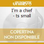 I'm a chief - ts small cd musicale