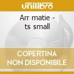 Arr matie - ts small cd musicale