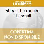 Shoot the runner - ts small cd musicale