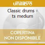 Classic drums - ts medium cd musicale