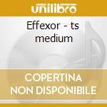 Effexor - ts medium cd musicale
