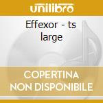 Effexor - ts large cd musicale