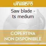 Saw blade - ts medium cd musicale