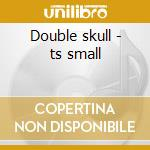 Double skull - ts small cd musicale