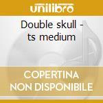 Double skull - ts medium cd musicale
