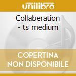 Collaberation - ts medium cd musicale