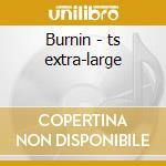 Burnin - ts extra-large cd musicale