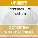 Frontlines - ts medium cd musicale