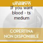 If you want blood - ts medium cd musicale