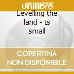 Levelling the land - ts small cd musicale