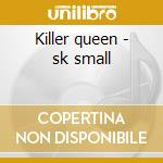 Killer queen - sk small cd musicale