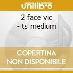 2 face vic - ts medium cd musicale