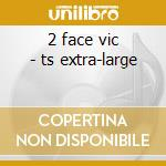 2 face vic - ts extra-large cd musicale