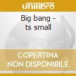 Big bang - ts small cd musicale