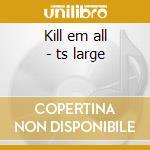 Kill em all - ts large cd musicale