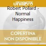 Robert Pollard - Normal Happiness cd musicale di POLLARD ROBERT