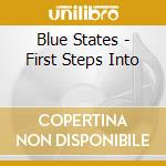 Blue States - First Steps Into cd musicale di States Blue