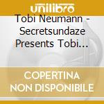Secretsundaze pres. tobi neumann cd musicale di Artisti Vari