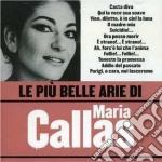 Maria Callas - Le Piu' Belle Arie Di Maria Callas cd musicale di Maria Callas