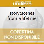 Her story:scenes from a lifetime cd musicale di Wynonna