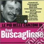 Fred Buscaglione - Le Piu' Belle Canzoni Di Fred Buscaglione cd musicale di Fred Buscaglione