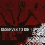 Deserve To Die - Surrender All But Our Skin cd musicale di DESERVE TO DIE