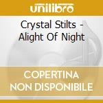 Crystal Stilts - Alight Of Night cd musicale di Stilts Crystal