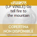 (LP VINILE) Go tell fire to the mountain lp vinile di Lyf Wu