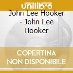 John Lee Hooker - John Lee Hooker cd musicale di JOHN LEE HOOKER