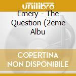 Emery - The Question (2eme Albu cd musicale di EMERY