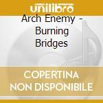 BURNING BRIDGES cd musicale di ARCH ENEMY