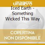 SOMETHING WICKED THIS WAY COMES (MINI VYNIL) cd musicale di ICED EARTH