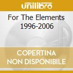 FOR THE ELEMENTS 1996-2006 cd musicale di BORKNAGAR