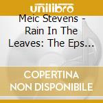 Rain in the leaves vol.1 cd musicale di Meic Stevens
