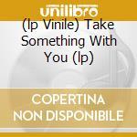 (LP VINILE) TAKE SOMETHING WITH YOU (LP) lp vinile di Gary Farr