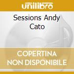 Various - Sessions Andy Cato cd musicale di ARTISTI VARI