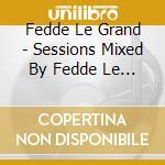 SESSIONS 11 FEDDE LE GRAND cd musicale di ARTISTI VARI