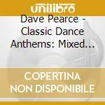 DAVE PEARCE present : CLASSIC DANCE ANTHEMS (BOX 3 CD) cd musicale di ARTISTI VARI