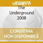 Various - The Underground 2008 cd musicale di ARTISTI VARI
