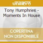 MOMENTS IN HOUSE (TONY HUMPHRIES) cd musicale di ARTISTI VARI
