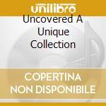 UNCOVERED A UNIQUE COLLECTION cd musicale di Artisti Vari